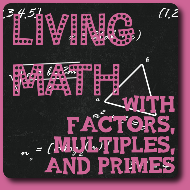 Living Math Factors Multiples Primes