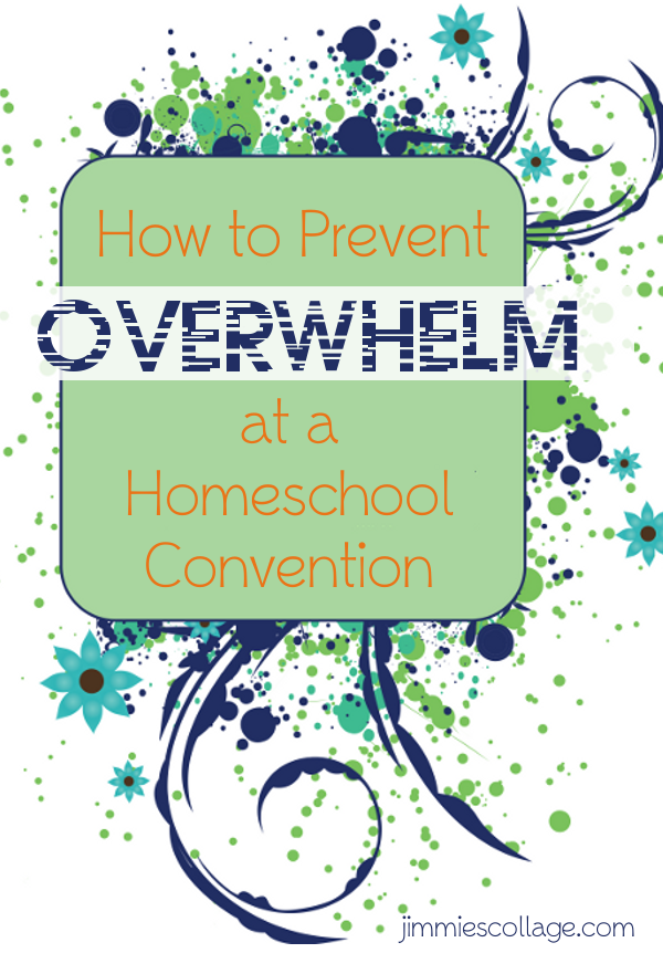 How to Prevent Overwhelm at a Homeschool Convention