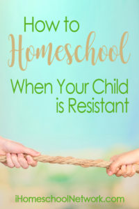 How to Homeschool Your Resistant Child