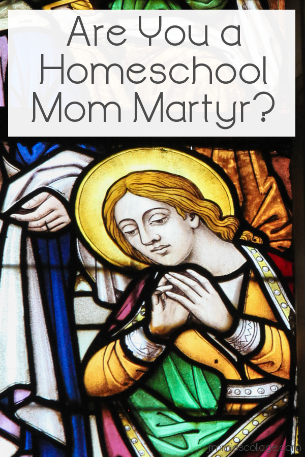 Are You a Homeschool Mom Martyr?