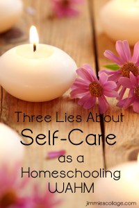 Three Lies About Self-Care as a Homeschooling WAHM