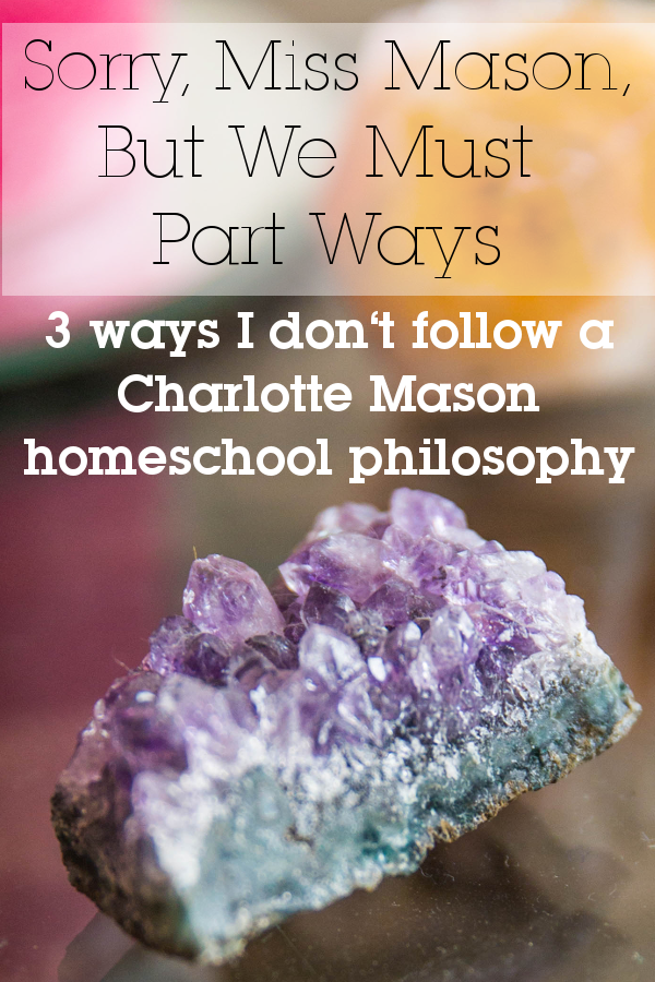 Sorry, Miss Mason, But We Must Part Ways • 3 ways I don't follow a Charlotte Mason homeschool philosophy