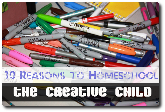 10 Reasons to Homeschool the Creative Child