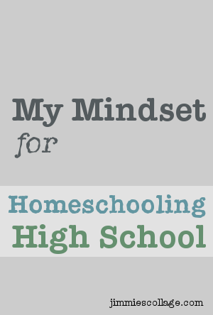 My mindset for homeschooling high school. Jimmie's Collage