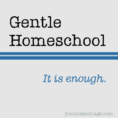 gentle homeschool is enough