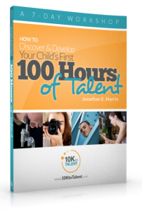 How to Discover and Develop Your Child's First 100 Hours of Talent