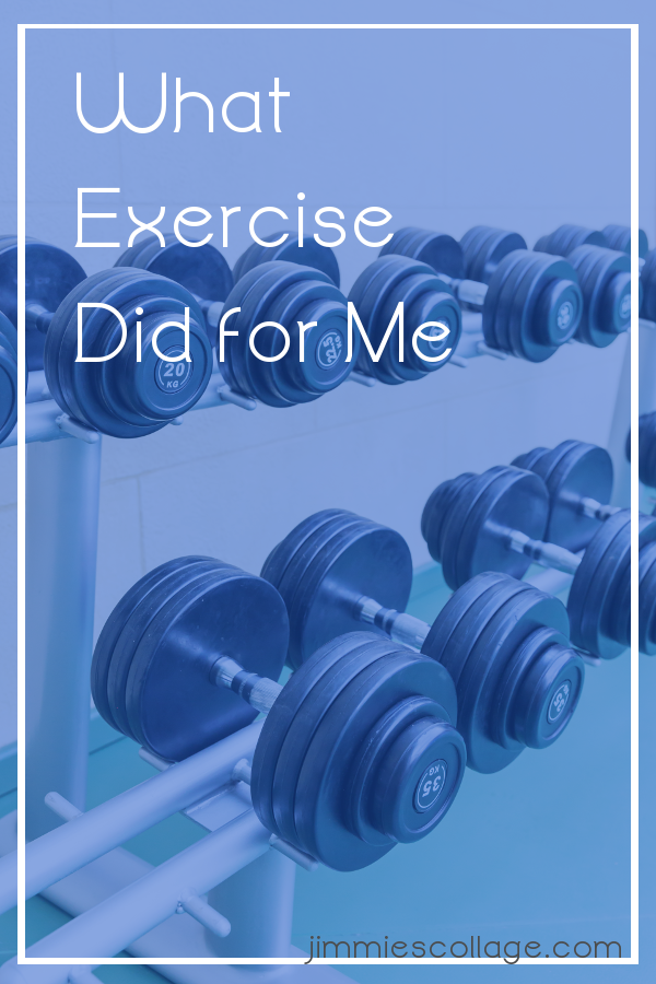 What Exercise Did for Me